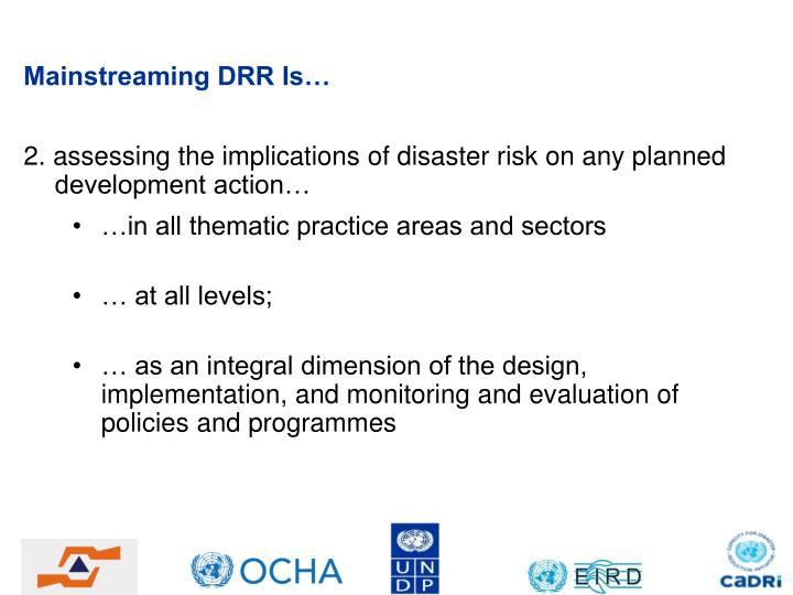 2. assessing the implications of disaster risk on any planned development action…