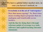 we have a global labor market now in case you haven t noticed so