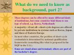 what do we need to know as background part 2