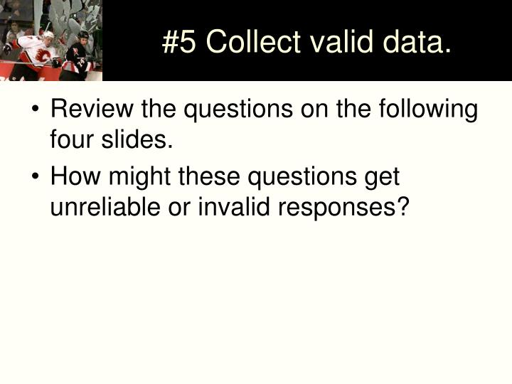 #5 Collect valid data.