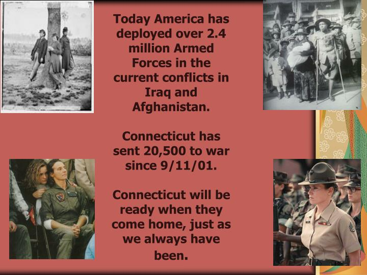 Today America has deployed over 2.4 million Armed Forces in the current conflicts in Iraq and Afghanistan.