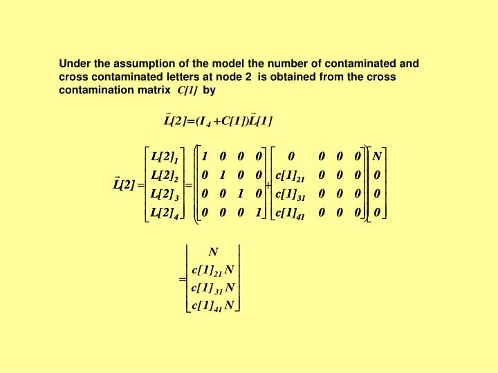 Under the assumption of the model the number of contaminated and cross contaminated letters at node 2  is obtained from the cross contamination matrix