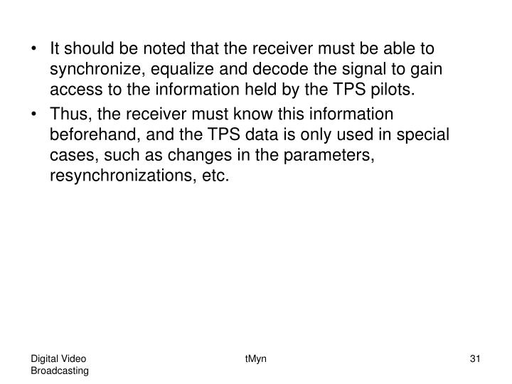 It should be noted that the receiver must be able to synchronize, equalize and decode the signal to gain access to the information held by the TPS pilots.
