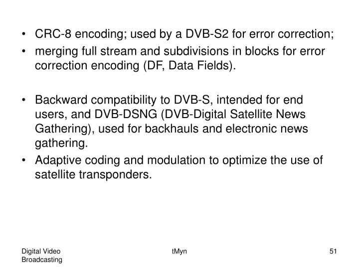 CRC-8 encoding; used by a DVB-S2 for error correction;