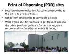 point of dispensing pod sites