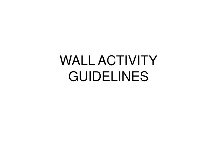 Wall activity guidelines