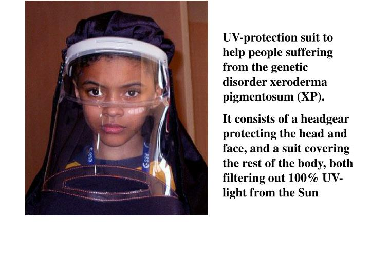 UV-protection suit to help people suffering from the genetic disorder xeroderma pigmentosum (XP).