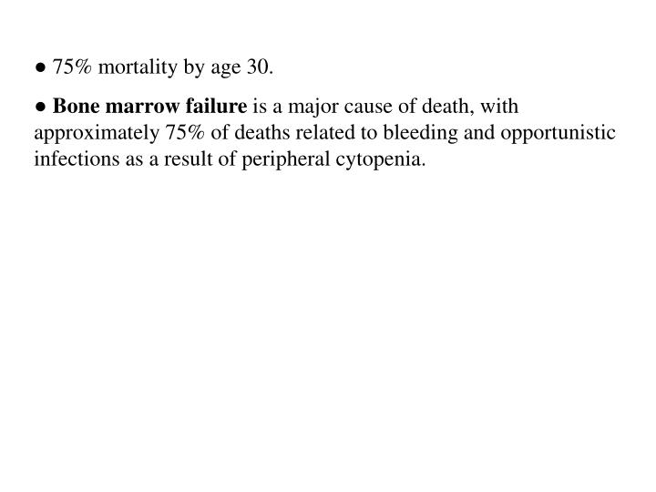 ● 75% mortality by age 30.