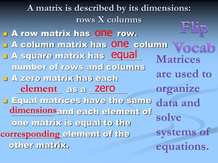 A matrix is described by its dimensions rows x columns