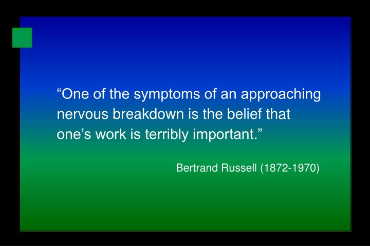 """""""One of the symptoms of an approaching nervous breakdown is the belief that one's work is terrib..."""
