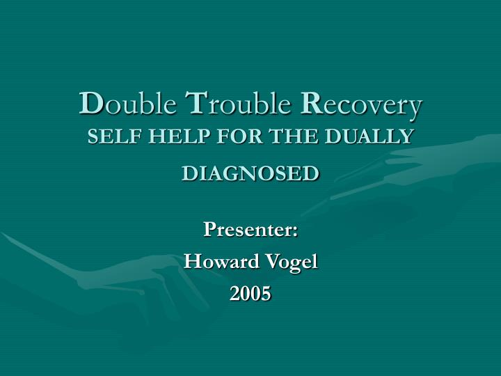d ouble t rouble r ecovery self help for the dually diagnosed