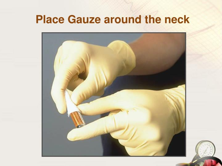 Place Gauze around the neck