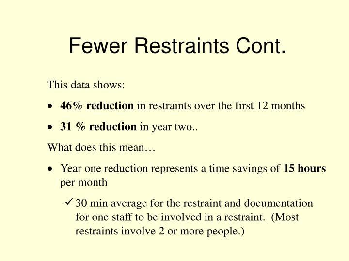 Fewer Restraints Cont.