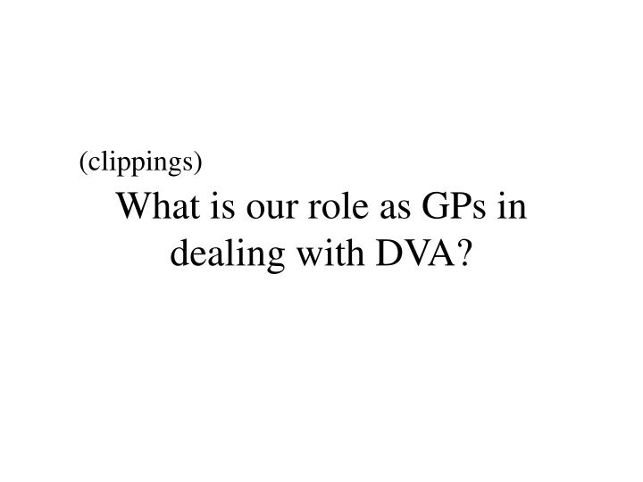 What is our role as gps in dealing with dva