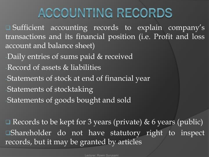 Sufficient accounting records to explain company's transactions and its financial position (i.e. Profit and loss account and balance sheet)