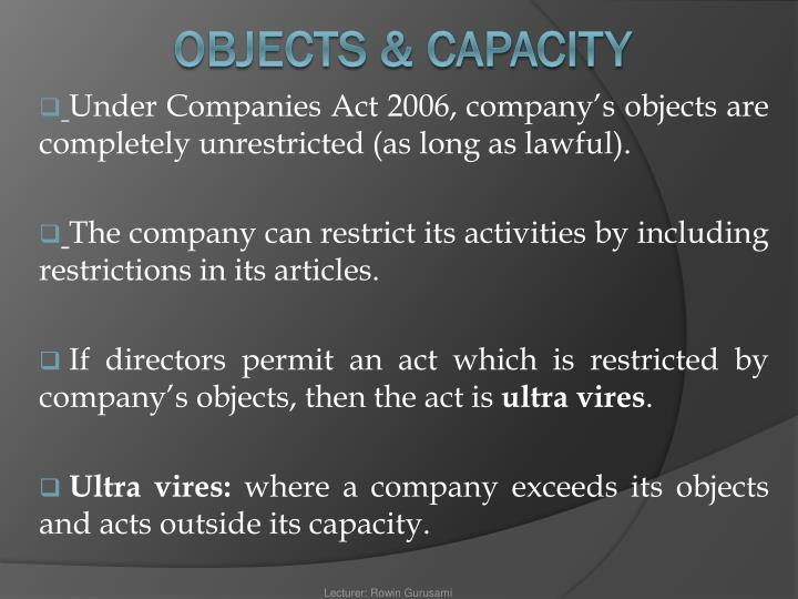 Under Companies Act 2006, company's objects are completely unrestricted (as long as lawful).