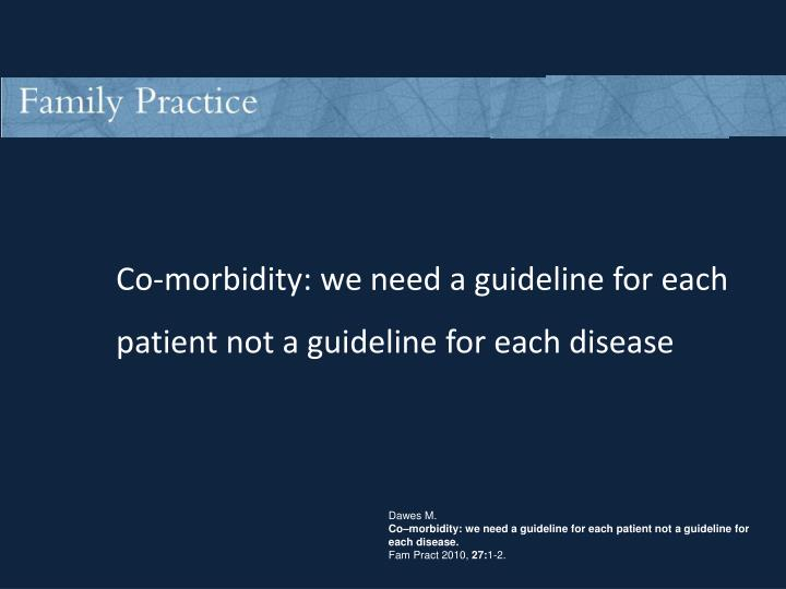 Co-morbidity: we need a guideline for each patient not a guideline for each disease