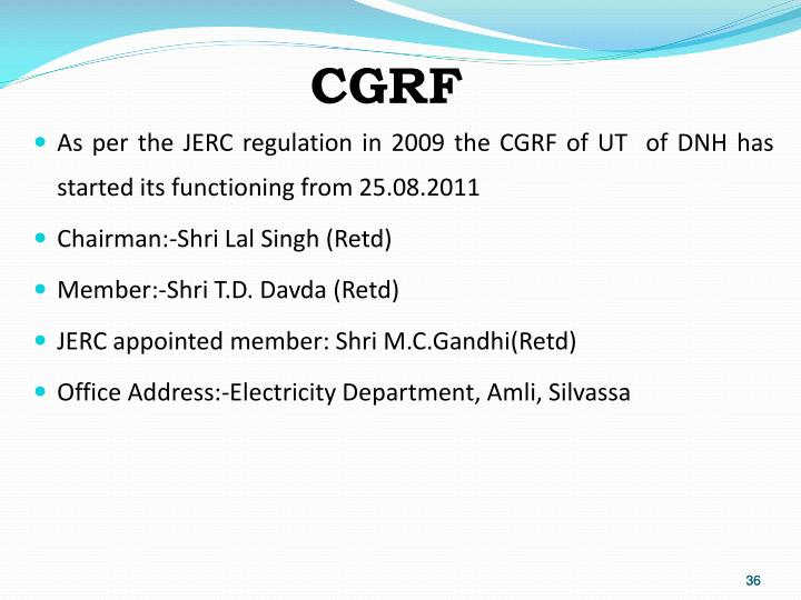 As per the JERC regulation in 2009 the CGRF of UT  of DNH has started its functioning from 25.08.2011