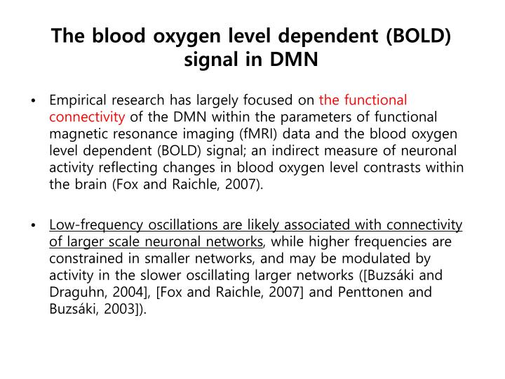 The blood oxygen level dependent (BOLD)