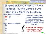 single service connection pws takes 2 routine samples one day and 3 more the next day