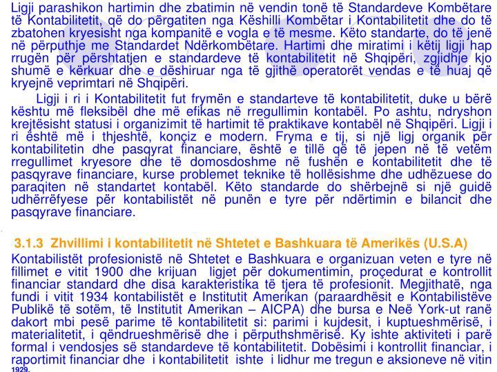 Ligji parashikon hartimin dhe zbatimin në vendin tonë të Standardeve Kombëtare të Kontabilitetit, që do përgatiten nga Këshilli Kombëtar i Kontabilitetit dhe do të zbatohen kryesisht nga kompanitë e vogla e të mesme. Këto standarte, do të jenë në përputhje me Standardet Ndërkombëtare. Hartimi dhe miratimi i këtij ligji hap rrugën për përshtatjen e standardeve të kontabilitetit në Shqipëri, zgjidhje kjo shumë e kërkuar dhe e dëshiruar nga të gjithë operatorët vendas e të huaj që kryejnë veprimtari në Shqipëri.