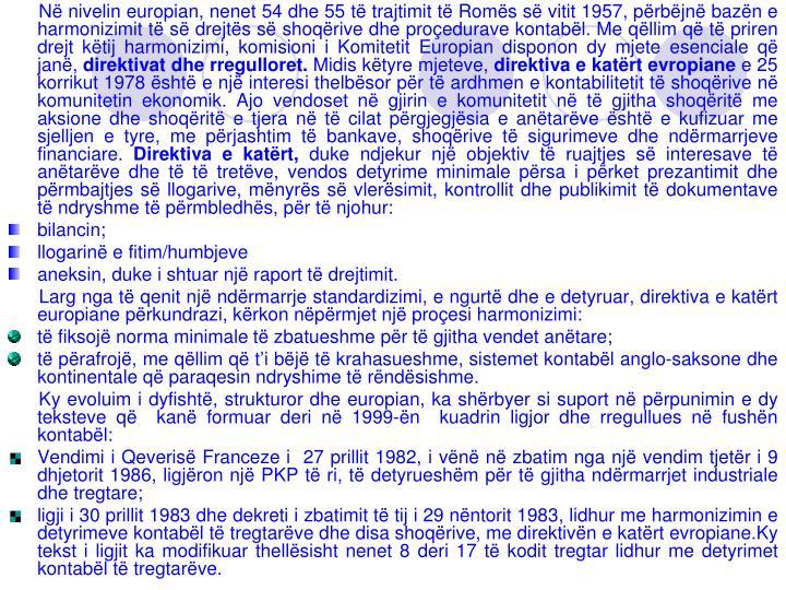 Në nivelin europian, nenet 54 dhe 55 të trajtimit të Romës së vitit 1957, përbëjnë bazën e harmonizimit të së drejtës së shoqërive dhe proçedurave kontabël. Me qëllim që të priren drejt këtij harmonizimi, komisioni i Komitetit Europian disponon dy mjete esenciale që janë,