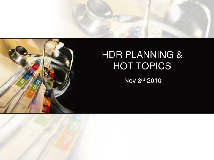 Hdr planning hot topics