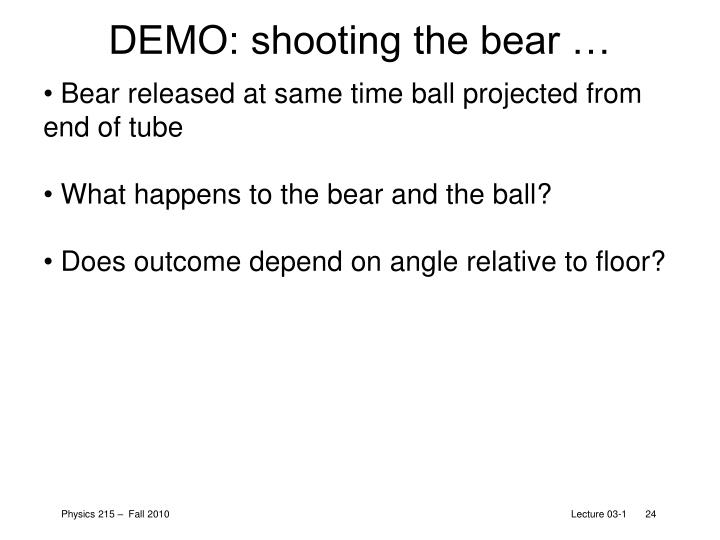 DEMO: shooting the bear …
