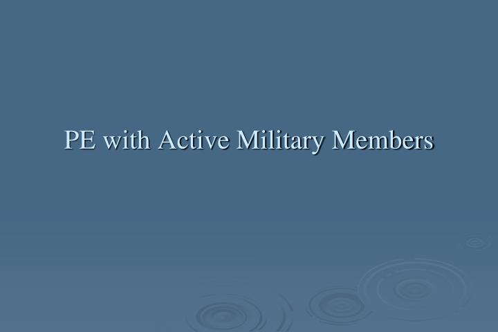 PE with Active Military Members