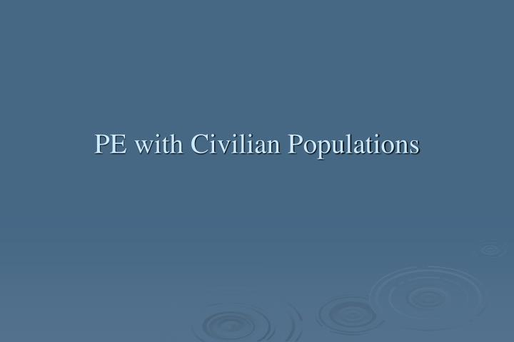 PE with Civilian Populations