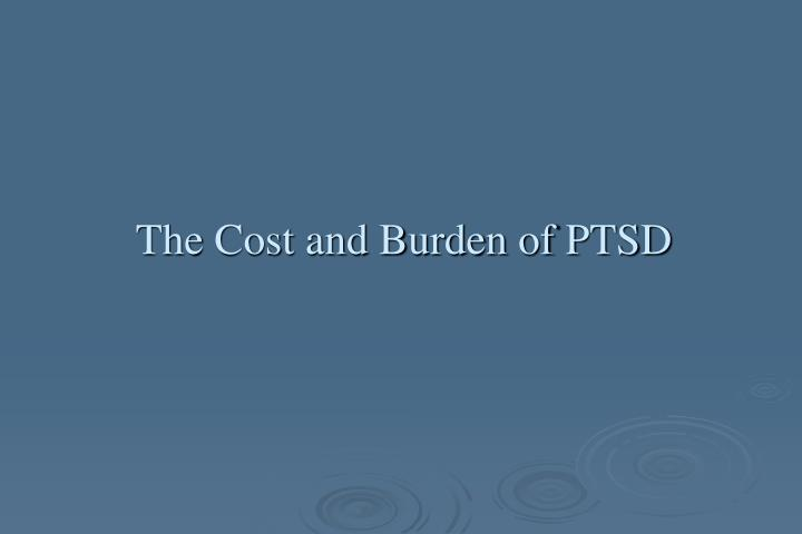 The Cost and Burden of PTSD