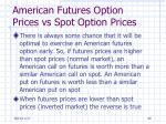 american futures option prices vs spot option prices