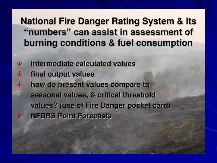 "National Fire Danger Rating System & its ""numbers"" can assist in assessment of burning conditions & fuel consumption"
