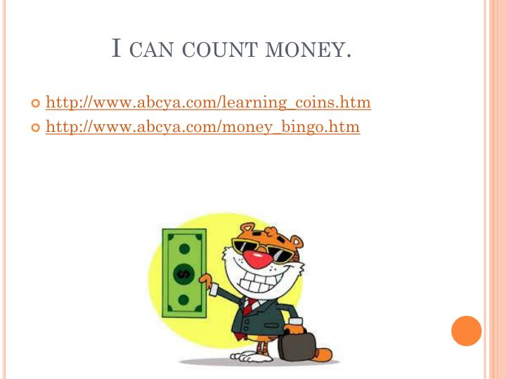 I can count money.