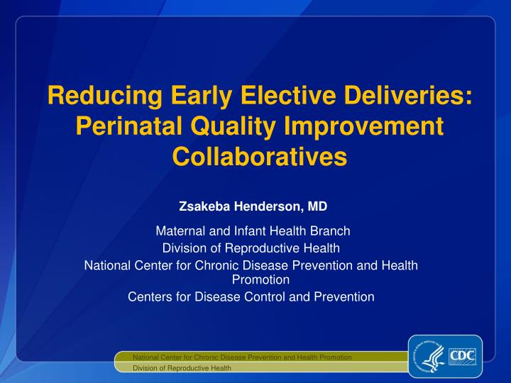 reducing early elective deliveries perinatal quality improvement collaboratives n.