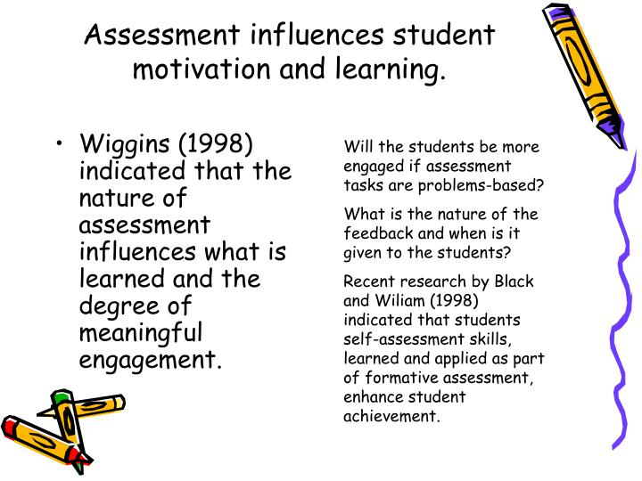 Assessment influences student motivation and learning.