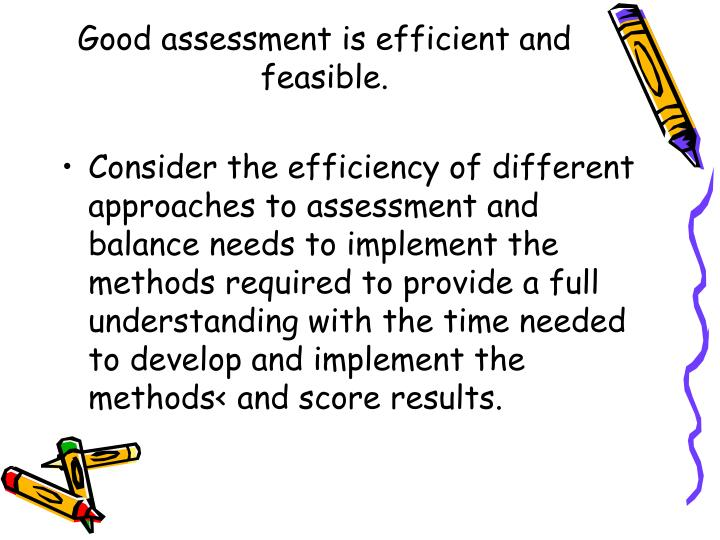 Good assessment is efficient and feasible.