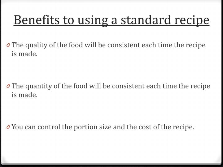 Benefits to using a standard recipe