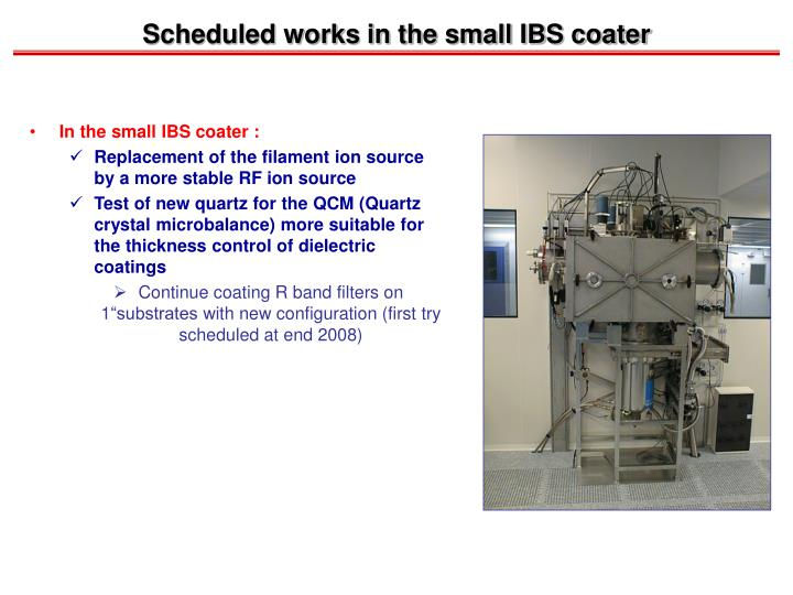 Scheduled works in the small IBS coater