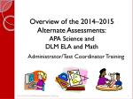 overview of the 2014 2015 alternate assessments apa science and dlm ela and math