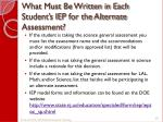what must be written in each student s iep for the alternate assessment1