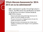 which alternate assessments for 2014 2015 are to be administered