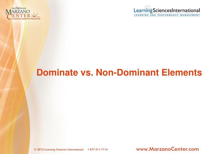 Dominate vs. Non-Dominant Elements