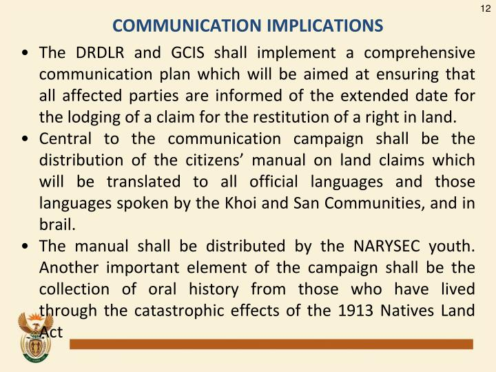The DRDLR and GCIS shall implement a comprehensive communication plan which will be aimed at ensuring that all affected parties are informed of the extended date for the lodging of a claim for the restitution of a right in land.