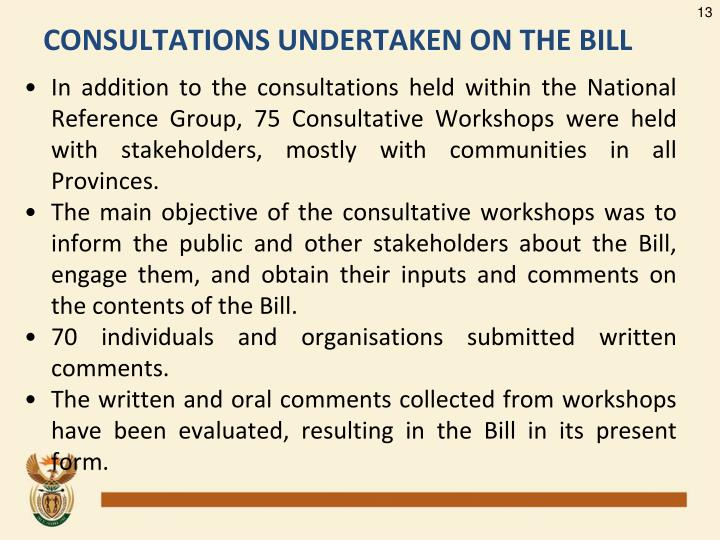 In addition to the consultations held within the National Reference Group, 75 Consultative Workshops were held with stakeholders, mostly with communities in all Provinces.