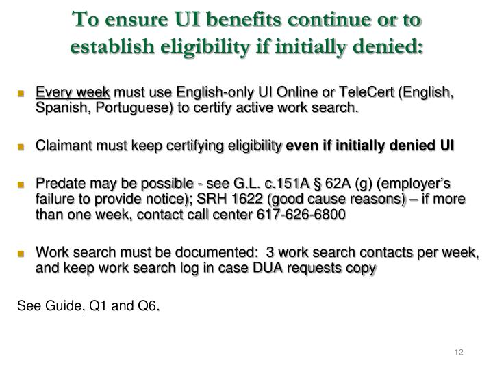 To ensure UI benefits continue or to establish eligibility if initially denied: