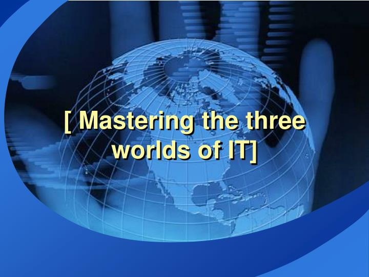 Mastering the three worlds of it