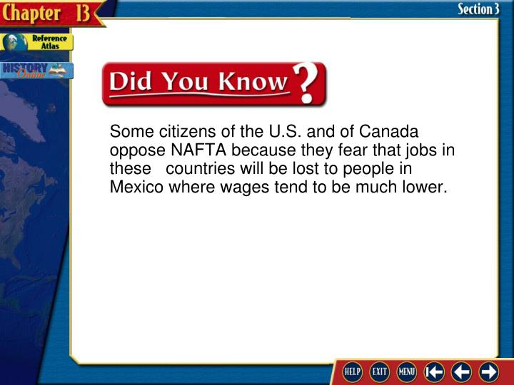 Some citizens of the U.S. and of Canada oppose NAFTA because they fear that jobs in these   countries will be lost to people in Mexico where wages tend to be much lower.