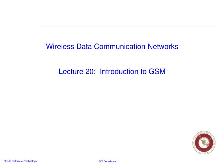 Wireless data communication networks lecture 20 introduction to gsm