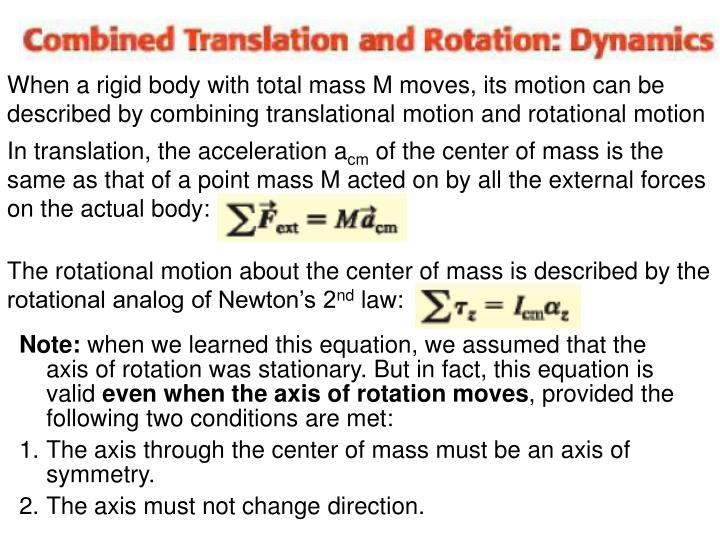 When a rigid body with total mass M moves, its motion can be described by combining translational motion and rotational motion